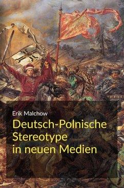 Deutsch-Polnische Stereotype in neuen Medien (eBook, ePUB) - Malchow, Erik
