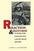 Reaction and Reform: The Politics of the Conservative Party under R.B. Bennett, 1927-1938