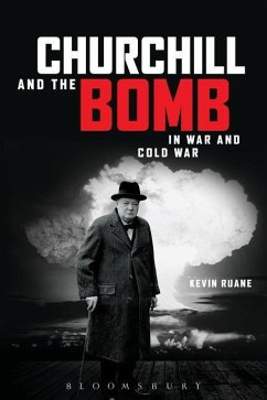 Churchill and the Bomb in War and Cold War - Ruane, Kevin