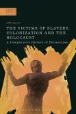 The Victims of Slavery, Colonization and the Holocaust: A Comparative History of Persecution