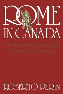 Rome in Canada: The Vatican and Canadian Affairs in the Late Victorian Age - Perin, Roberto