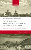 The Crisis of Religious Toleration in Imperial Russia (eBook, PDF)