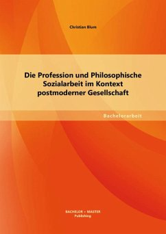 Die Profession und Philosophische Sozialarbeit im Kontext postmoderner Gesellschaft (eBook, PDF) - Blum, Christian
