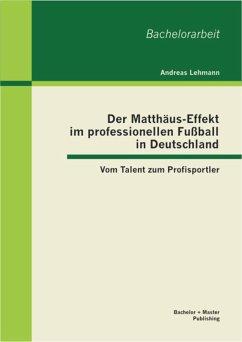 Der Matthäus-Effekt im professionellen Fußball in Deutschland: Vom Talent zum Profisportler (eBook, PDF) - Lehmann, Andreas