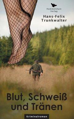Blut, Schweiß und Tränen (eBook, ePUB) - Trunkwalter, Hans-Felix