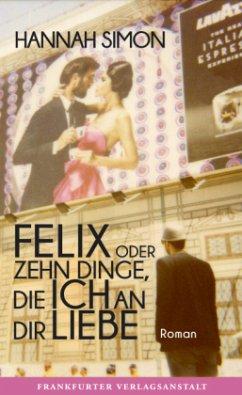 Felix oder Zehn Dinge, die ich an dir liebe (Mängelexemplar) - Simon, Hannah