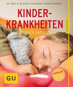 Kinderkrankheiten natürlich behandeln (Mängelexemplar) - Soldner, Georg; Stellmann, Michael