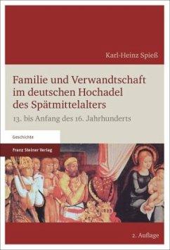 Familie und Verwandtschaft im deutschen Hochadel des Spätmittelalters - Spieß, Karl-Heinz