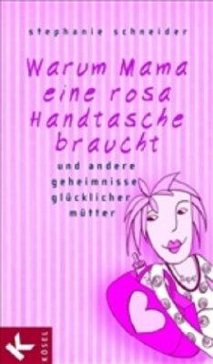 Warum Mama eine rosa Handtasche braucht (Mängelexemplar) - Schneider, Stephanie