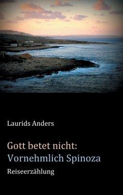 Gott betet nicht: Vornehmlich Spinoza (eBook, ePUB)