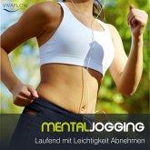 Mental Jogging - Laufend Abnehmen und Schritt für Schritt immer leichter und schlanker ohne Diät (MP3-Download)