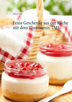 Feine Geschenke aus der Küche mit dem Thermomix TM5 (eBook, ePUB)