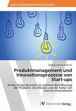 Produktmanagement und Innovationsprozesse von Start-ups - Kirschner, Stephan-Nicolas