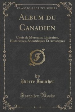 Album du Canadien: Choix de Morceaux Littéraires, Historiques, Scientifiques Et Artistiques (Classic Reprint)
