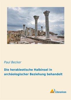 Die herakleotische Halbinsel in archäologischer Beziehung behandelt - Becker, Paul