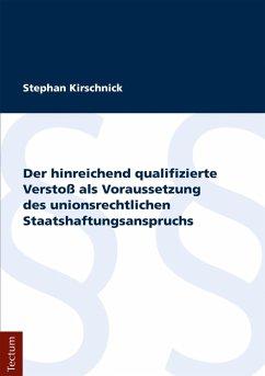 Der hinreichend qualifizierte Verstoß als Voraussetzung des unionsrechtlichen Staatshaftungsanspruchs (eBook, PDF) - Kirschnick, Stephan