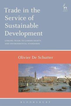 Trade in the Service of Sustainable Development (eBook, ePUB) - Schutter, Olivier De