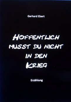Hoffentlich musst du nicht in den Krieg (eBook, ePUB) - Ebert, Gerhard