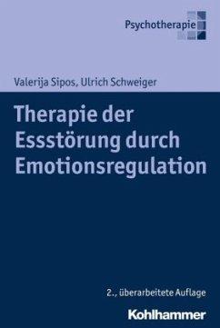 Therapie der Essstörung durch Emotionsregulation - Sipos, Valerija; Schweiger, Ulrich