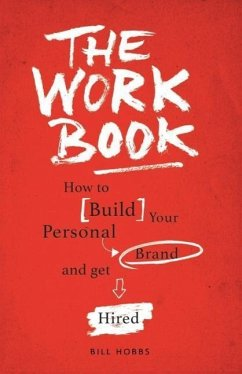 The Work Book: How to Build Your Personal Brand to Get Hired - Hobbs, Bill