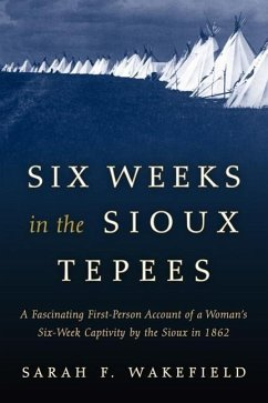 Six Weeks in the Sioux Tepees - Wakefield, Sarah F.