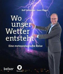 Wo unser Wetter entsteht - Plöger, Sven; Schlenker, Rolf