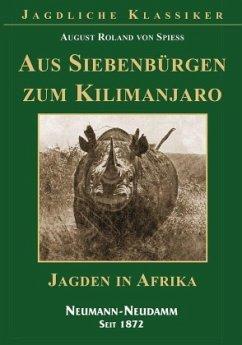 Aus Siebenbürgen zum Kilimanjaro - Spiess, August Roland von
