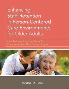Enhancing Staff Retention in Person-Centered Care Environments for Older Adults: How to Create and Implement a Comprehensive Orientation Program - Lange, Janine