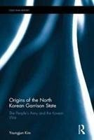Origins of the North Korean Garrison State: The People's Army and the Korean War - Kim, Youngjun