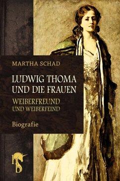 Ludwig Thoma und die Frauen (eBook, ePUB) - Schad, Martha