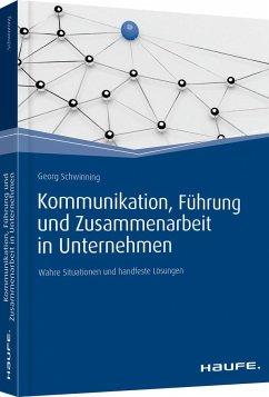 Kommunikation, Führung und Zusammenarbeit in Unternehmen - Schwinning, Georg