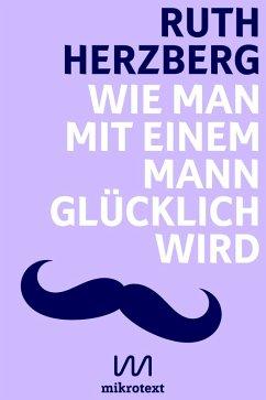 Wie man mit einem Mann glücklich wird (eBook, ePUB) - Herzberg, Ruth
