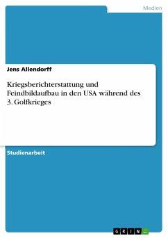 Kriegsberichterstattung und Feindbildaufbau in den USA während des 3. Golfkrieges