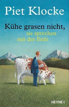 Kühe grasen nicht, sie sprechen mit der Erde - Klocke, Piet