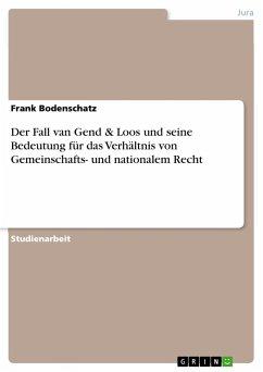 Der Fall van Gend & Loos und seine Bedeutung für das Verhältnis von Gemeinschafts- und nationalem Recht