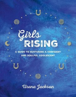Girls Rising: A Guide to Nurturing a Confident and Soulful Adolescent - Jackson, Urana