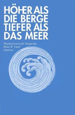 Höher als die Berge, tiefer als das Meer (eBook, ePUB) - Vopel, Klaus W.