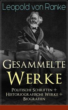 Gesammelte Werke: Politische Schriften + Historiografische Werke + Biografien (eBook, ePUB) - Ranke, Leopold von