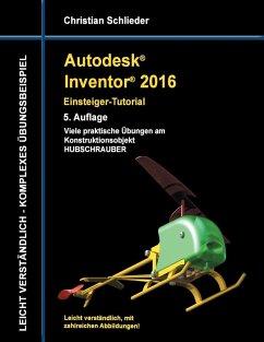 Autodesk Inventor 2016 - Einsteiger-Tutorial Hubschrauber (eBook, ePUB)