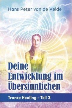Deine Entwicklung im Übersinnlichen - Velde, Hans Peter van de