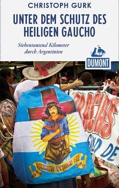 DuMont Reiseabenteuer Unter dem Schutz des heiligen Gaucho (eBook, ePUB) - Gurk, Christoph