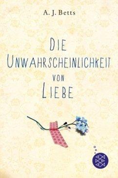Die Unwahrscheinlichkeit von Liebe - Betts, A. J.