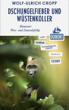 DuMont Reiseabenteuer Dschungelfieber und Wüstenkoller (eBook, ePUB) - Cropp, Wolf-Ulrich