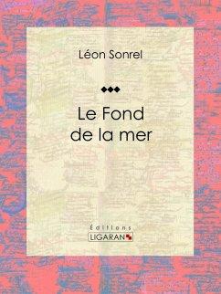 Le Fond de la mer (eBook, ePUB) - Ligaran; Sonrel, Léon