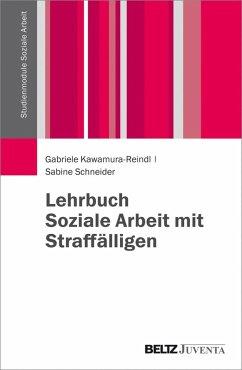 Lehrbuch Soziale Arbeit mit Straffälligen (eBook, PDF) - Kawamura-Reindl, Gabriele; Schneider, Sabine