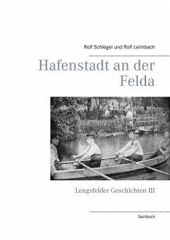 Hafenstadt an der Felda - Schlegel, Rolf; Leimbach, Rolf
