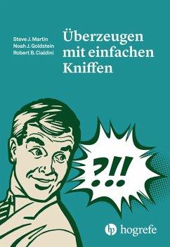 Überzeugen mit einfachen Kniffen (eBook, ePUB) - Cialdini, Robert B.; Martin, Steve J.; Goldstein, Noah J.