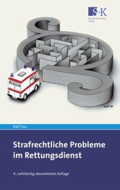 Strafrechtliche Probleme im Rettungsdienst - Tries, Ralf