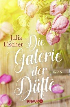 Die Galerie der Düfte - Fischer, Julia