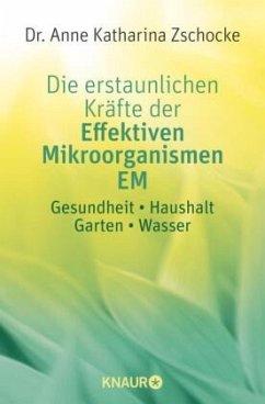 Die erstaunlichen Kräfte der Effektiven Mikroorganismen EM - Zschocke, Anne K.
